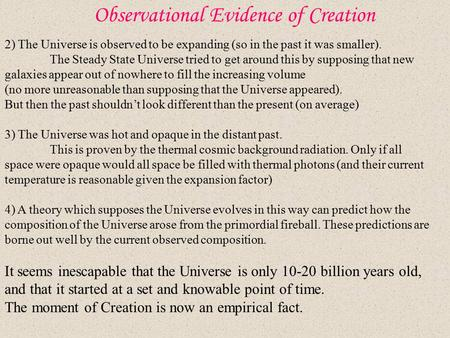 Observational Evidence of Creation 2) The Universe is observed to be expanding (so in the past it was smaller). The Steady State Universe tried to get.