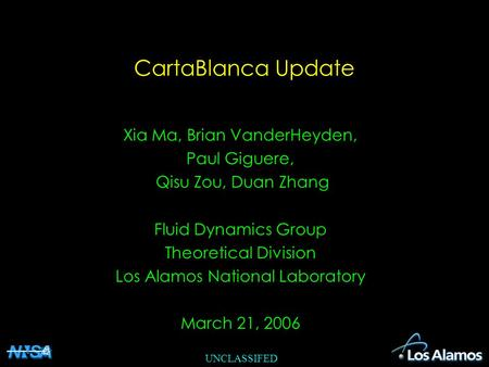 UNCLASSIFED CartaBlanca Update Xia Ma, Brian VanderHeyden, Paul Giguere, Qisu Zou, Duan Zhang Fluid Dynamics Group Theoretical Division Los Alamos National.