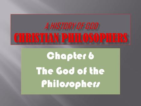 Chapter 6 The God of the Philosophers.  What is Scholastic Philosophy?  Answer: The Christian philosophy of the Middle Ages that combined faith and.