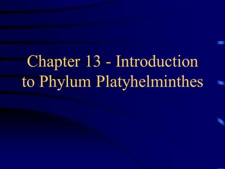 Chapter 13 - Introduction to Phylum Platyhelminthes.