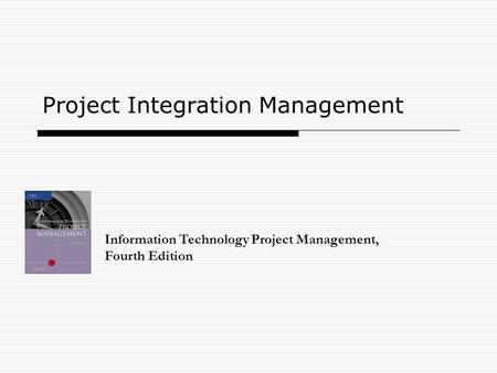 Project Integration Management Information Technology Project Management, Fourth Edition.