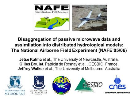 Disaggregation of passive microwave data and assimilation into distributed hydrological models: The National Airborne Field Experiment (NAFE'05/06) Jetse.