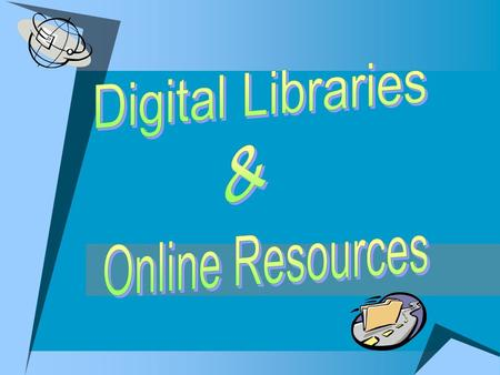 Why do we need digital libraries?  We are living in an information age  We are facing global competitiveness  We need quality assurance  We strive.