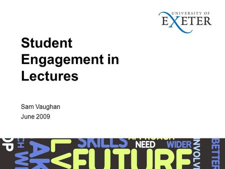 Student Engagement in Lectures Sam Vaughan June 2009.