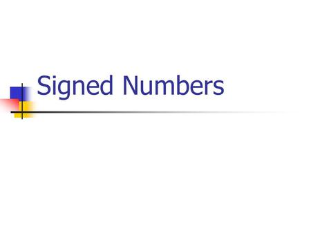Signed Numbers. Until now we've been concentrating on unsigned numbers. In real life we also need to be able represent signed numbers ( like: -12, -45,