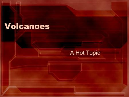 Volcanoes A Hot Topic.