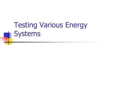 Testing Various Energy Systems. Energy Transfer Exercise Duration (sec) % Capacity of Energy Systems 100% 1030 120300.