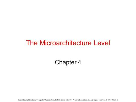 Tanenbaum, Structured Computer Organization, Fifth Edition, (c) 2006 Pearson Education, Inc. All rights reserved. 0-13-148521-0 The Microarchitecture Level.