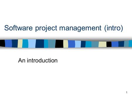 1 Software project management (intro) An introduction.