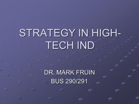 STRATEGY IN HIGH- TECH IND DR. MARK FRUIN BUS 290/291.