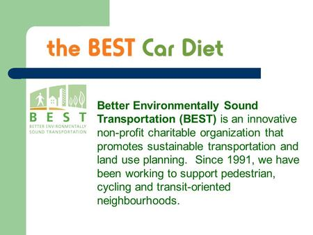 Better Environmentally Sound Transportation (BEST) is an innovative non-profit charitable organization that promotes sustainable transportation and land.