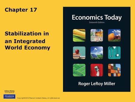 Copyright © 2012 Pearson Addison-Wesley. All rights reserved. Chapter 17 Stabilization in an Integrated World Economy.