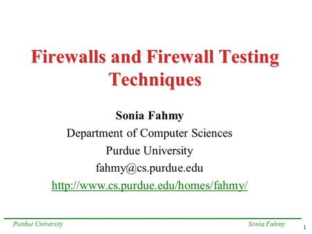 1 Sonia FahmyPurdue University Firewalls and Firewall Testing Techniques Sonia Fahmy Department of Computer Sciences Purdue University