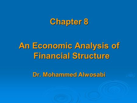 Chapter 8 An Economic Analysis of Financial Structure Dr. Mohammed Alwosabi.