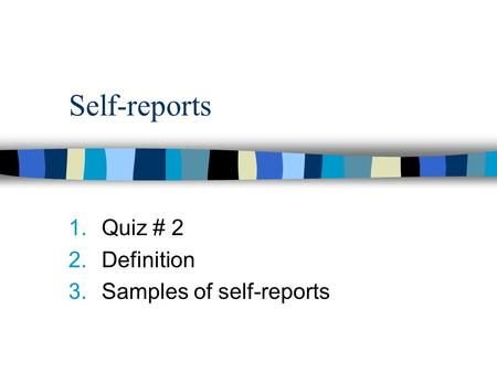 Self-reports 1.Quiz # 2 2.Definition 3.Samples of self-reports.