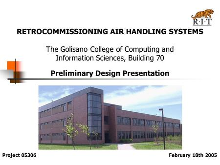 RETROCOMMISSIONING AIR HANDLING SYSTEMS The Golisano College of Computing and Information Sciences, Building 70 Preliminary Design Presentation February.