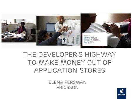 Slide title 48 pt Slide subtitle 30 pt The developer's highway to make money out of application stores Elena Fersman Ericsson.