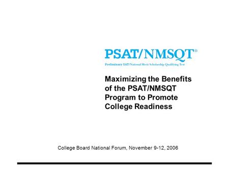 Maximizing the Benefits of the PSAT/NMSQT Program to Promote College Readiness Added the word program here, for indeed it is the program that is the focus.