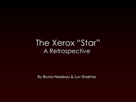 "The Xerox ""Star"" A Retrospective By Bruno Nadeau & Luv Sharma."