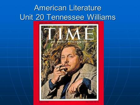 American Literature Unit 20 Tennessee Williams. Tennessee Williams (1911-1983) born in Columbus, Mississippi born in Columbus, Mississippi Died in the.