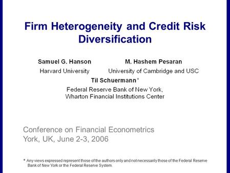 Filename Firm Heterogeneity and Credit Risk Diversification * Any views expressed represent those of the authors only and not necessarily those of the.