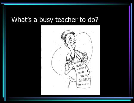What's a busy teacher to do?. Reading Instruction Since reading is the basic tool for all academic subjects, failure in school can often be attributed.
