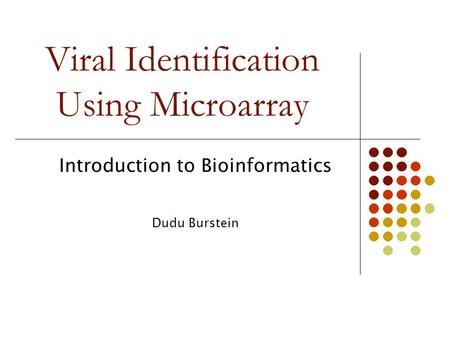 Viral Identification Using Microarray Introduction to Bioinformatics Dudu Burstein Current Subject.