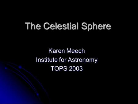 Karen Meech Institute for Astronomy TOPS 2003