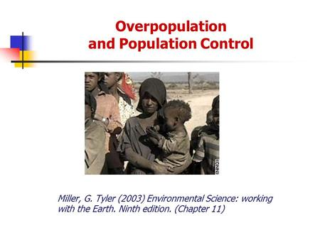 Overpopulation and Population Control Miller, G. Tyler (2003) Environmental Science: working with the Earth. Ninth edition. (Chapter 11)