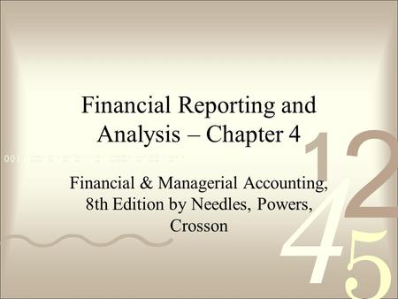 Financial Reporting and Analysis – Chapter 4 Financial & Managerial Accounting, 8th Edition by Needles, Powers, Crosson.