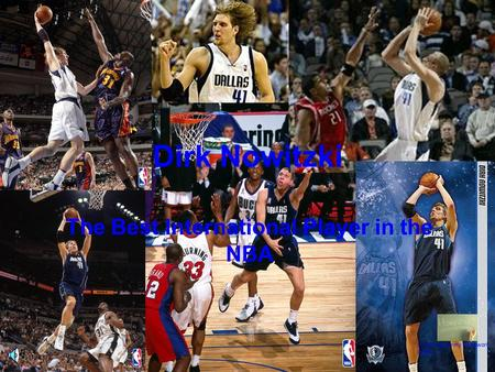 Dirk Nowitzki The Best International Player in the NBA (Click to go to my homework page)