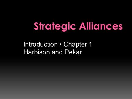 Introduction / Chapter 1 Harbison and Pekar. Companies start to form strategic alliance with another to be able to compete in new environment. Strategic.