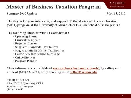 1 Master of Business Taxation Program Summer 2010 Update May 15, 2010 Thank you for your interest in, and support of, the Master of Business Taxation (MBT)