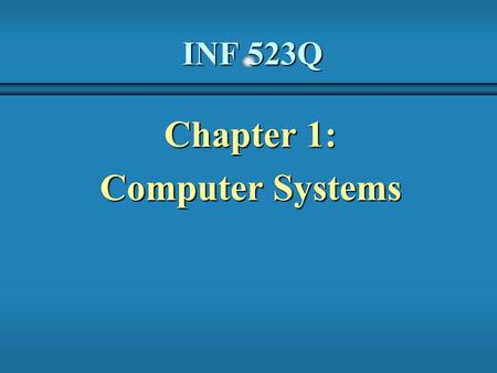 INF 523Q Chapter 1: Computer Systems. 2 Focus of the Course b Object-Oriented Software Development problem solvingproblem solving program design and implementationprogram.