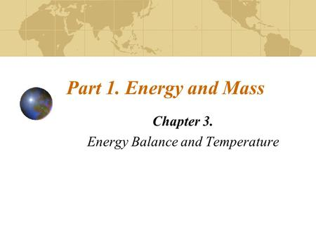 Part 1. Energy and Mass Chapter 3. Energy Balance and Temperature.