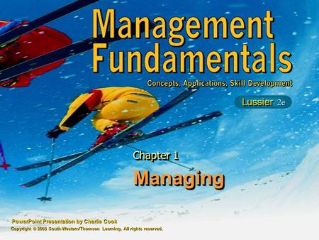 PowerPoint Presentation by Charlie Cook ManagingManaging Chapter 1 Copyright © 2003 South-Western/Thomson Learning. All rights reserved.