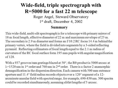 Wide-field, triple spectrograph with R=5000 for a fast 22 m telescope Roger Angel, Steward Observatory 1 st draft, December 4, 2002 Summary This wide-field,