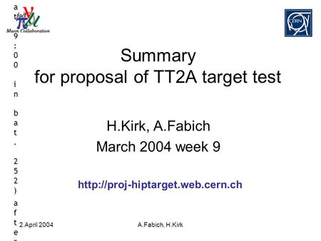 2.April 2004A.Fabich, H.Kirk Summary for proposal of TT2A target test H.Kirk, A.Fabich March 2004 week 9  morning: Cryogenics,