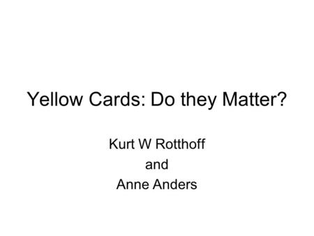 Yellow Cards: Do they Matter? Kurt W Rotthoff and Anne Anders.