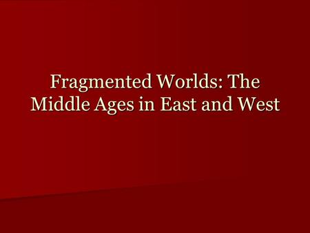 Fragmented Worlds: The Middle Ages in East and West.