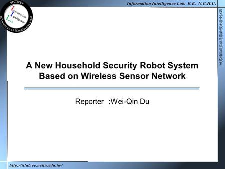 A New Household Security Robot System Based on Wireless Sensor Network Reporter :Wei-Qin Du.