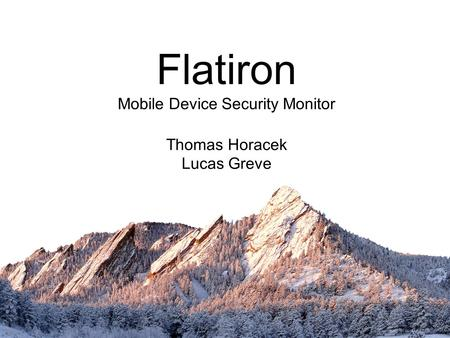 Flatiron Mobile Device Security Monitor Thomas Horacek Lucas Greve.