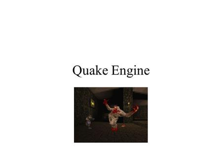 "Quake Engine. THE QUAKE ENGINE IS OLD (relatively) Made in 1996 to power the game of the same name. id's follow up to the immensely popular ""DOOM"" Made."