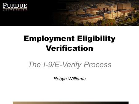 Employment Eligibility Verification The I-9/E-Verify Process Robyn Williams.