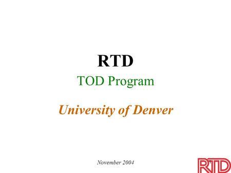 1 RTD TOD Program University of Denver November 2004.
