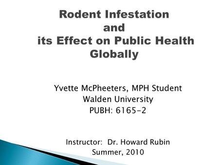 Yvette McPheeters, MPH Student Walden University PUBH: 6165-2 Instructor: Dr. Howard Rubin Summer, 2010.