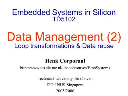 Embedded Systems in Silicon TD5102 Data Management (2) Loop transformations & Data reuse Henk Corporaal