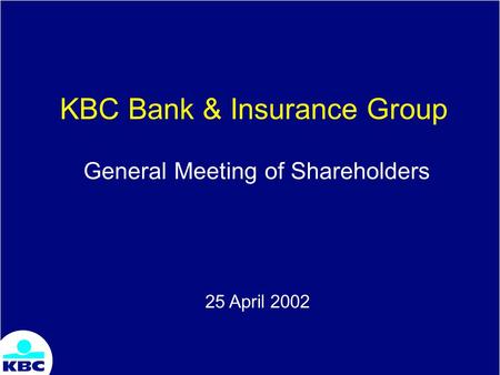 KBC Bank & Insurance Group General Meeting of Shareholders 25 April 2002.
