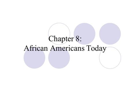 Chapter 8: African Americans Today. Education Disparity in both the quality and quantity of education of African Americans suggests structural racism.