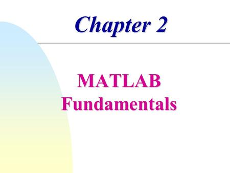 Chapter 2 MATLAB Fundamentals.